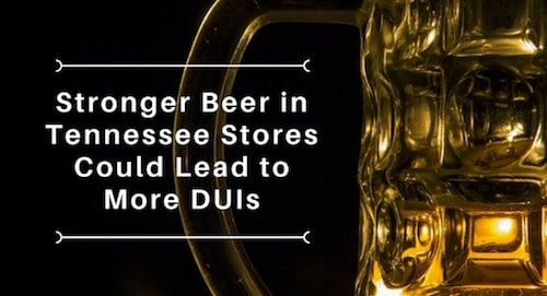 Stronger Beer in Tennessee Stores Could Lead to More DUIs